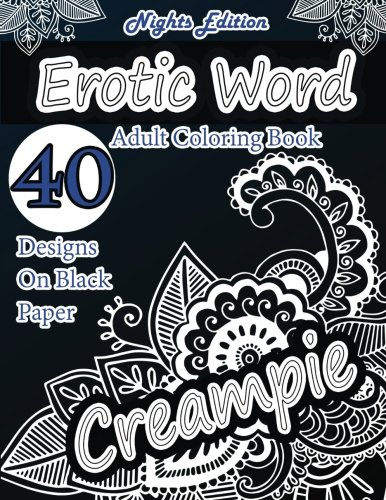 Erotic Word Adult Coloring Book: 40 Designs Of Erotic Words, Hot Names, Naughty Words, Erotica , Sexy Insults Using Patterns, Swirls, Mandalas, ... (Black Paper Coloring Book) (Volume 1)
