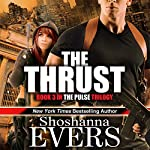 The Thrust: The Pulse Trilogy, Book 3 | Shoshanna Evers