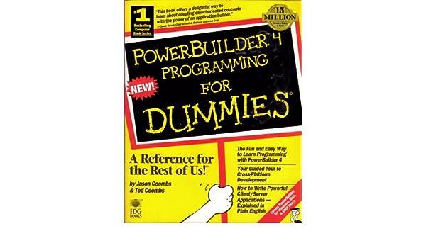 Powerbuilder 4 Programming for Dummies Jason Coombs Ted Coombs – Powerbuilder Programmer