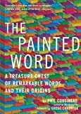 img - for The Painted Word: A Treasure Chest of Remarkable Words and Their Origins book / textbook / text book