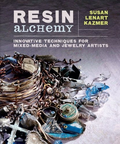Resin Alchemy: Innovative Techniques for Mixed-Media and Jewelry Artists - Resin Book