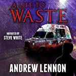 A Life to Waste: A Novel of Violence and Horror | Andrew Lennon