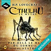 Par-delà le mur du sommeil suivi de Azathoth (Cthulhu - Le mythe 15) | Howard Phillips Lovecraft