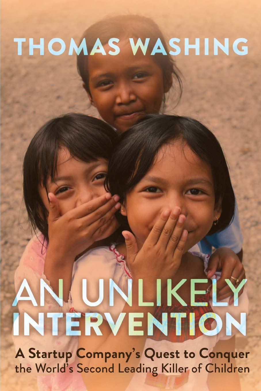 An Unlikely Intervention: A Startup Company's Quest to Conquer the World's Second Leading Killer of Children PDF ePub book