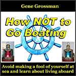 How Not to Go Boating: Avoid Making a Fool of Yourself at Sea | Gene Grossman