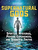 Supernatural Gods: Spiritual Mysteries, Psychic Experiences, and Scientific Truths
