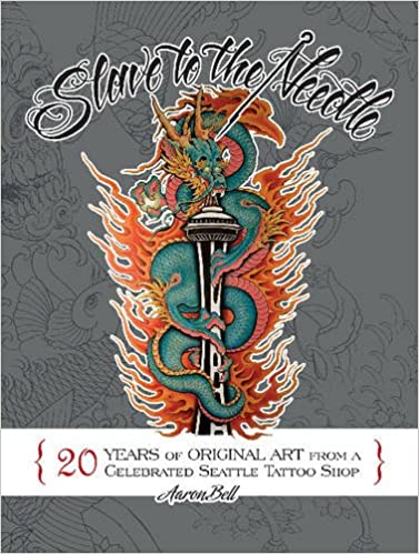 050e3d79e869b Slave to the Needle: 20 Years of Original Art from a Celebrated Seattle  Tattoo Shop: Aaron Bell: 9780764352683: Amazon.com: Books
