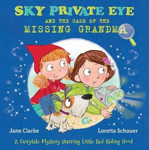 Read Online Sky Private Eye and the Case of the Missing Grandma: A Fairytale Mystery Starring Little Red Riding Hood pdf epub