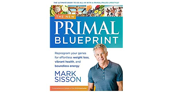 The new primal blueprint reprogram your genes for effortless the new primal blueprint reprogram your genes for effortless weight loss vibrant health and boundless energy the definitive guide to living an awesome malvernweather Images