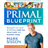 The New Primal Blueprint : Reprogram Your Genes for Effortless Weight Loss, Vibrant Health and Boundless Energy: The Definitive Guide to Living an Awesome Modern Life!