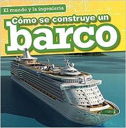 Cómo se construye un barco / How a Ship Is Built (El mundo y la ingeniería / Engineering Our World) (Spanish Edition)
