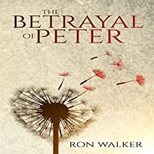 The Betrayal of Peter Audiobook by Ron Walker Narrated by Ron Walker