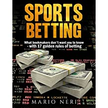 SPORTS BETTING: What Bookmakers Don't Want You To Know With 17 Golden Rules Of Betting