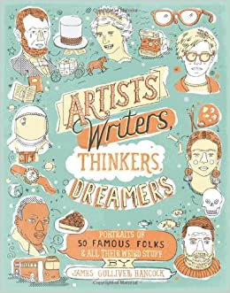 Image result for Artists, Writers, Thinkers, Dreamers - Portraits of Fifty Famous Folks & All Their Weird Stuff images