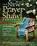 img - for New Prayer Shawl Companion, The: 35 Knitted Patterns to Embrace, Inspire, & Celebrate Life [Paperback] [2012] (Author) Victoria A. Cole-Galo, Janet Severi Bristow book / textbook / text book