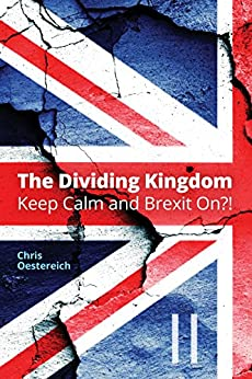 The Dividing Kingdom - Part II: Keep Calm & Brexit On? by [Oestereich, Chris]