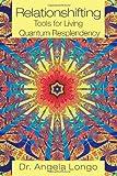 Relationshifting: Tools for Living Quantum Resplendency, Angela Longo, 1475950748