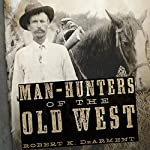 Man-Hunters of the Old West | Robert K. DeArment
