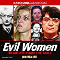 Evil Women: Deadly Women Whose Crimes Knew No Limits Audiobook by John Marlowe Narrated by Katharine Mangold