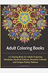 Adult Coloring Books: A Coloring Books For Adults Featuring Mandalas, Mystical Designs, Beautiful Animals, Unique Paisley Patterns and So much More Paperback
