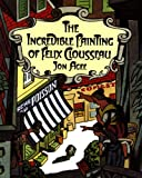 img - for The Incredible Painting of Felix Clousseau book / textbook / text book