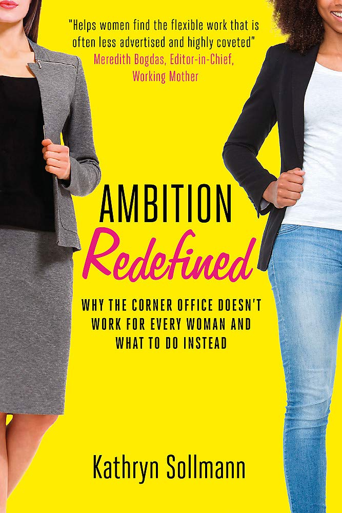 Ambition Redefined Why the Corner Office Doesnt Work for Every Woman /& What to Do Instead