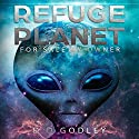 Refuge Planet: For Sale by Owner - Ancient Aliens and the Origins of Earth and Humanity Audiobook by D D Godley Narrated by Nik Magill
