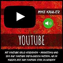 YouTube: Mit YouTube Geld verdienen: Marketing und Seo auf YouTube erfolgreich nutzen, um in kurzer Zeit zum YouTube Star zu werden Hörbuch von Mike Kaulitz Gesprochen von: Joshua Atkins