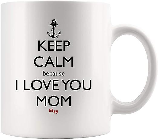 Amazon Com Keep Calm And Because I Love You Mom Mother S Day Inspirational Coffee Mug Motivational Tea Mugs Work Inspired Inspire Funny Joke Gag Sarcasm Cup Meme Humor For Men Women Kids