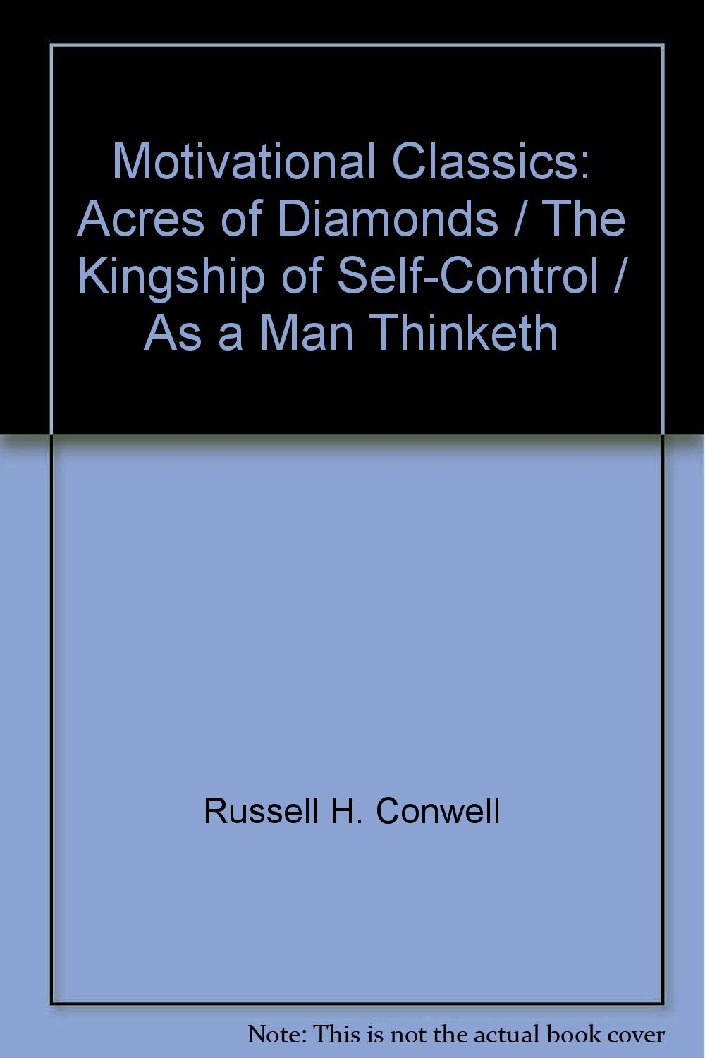 Motivational Classics: Acres of Diamonds, As a Man Thinketh, The Kingship of Self-Control
