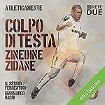 Colpi di testa - Zinedine Zidane (Atleticamente) | G. Sergio Ferrentino,Gianmarco Bachi