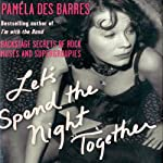Let's Spend the Night Together: Backstage Secrets of Rock Muses and Supergroupies | Pamela Des Barres