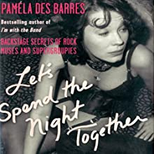 Let's Spend the Night Together: Backstage Secrets of Rock Muses and Supergroupies Audiobook by Pamela Des Barres Narrated by Pamela Des Barres