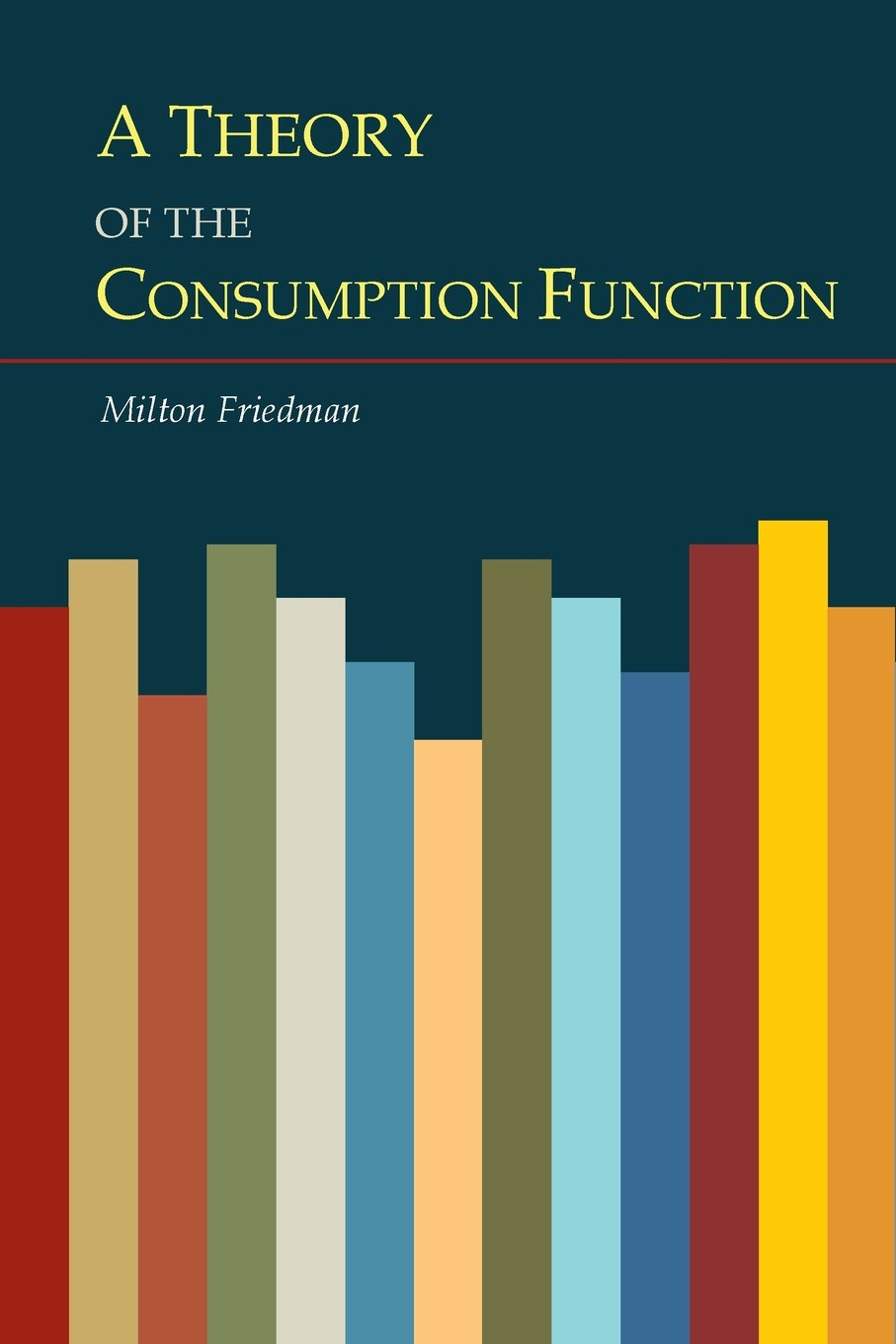 a theory of the consumption function milton friedman a theory of the consumption function milton friedman 9781614278122 com books