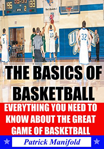 Basic Manifold (The Basics of Basketball (Including The History of NBA, Euroleague, & FIBA Basketball): All You Need To Know About The Great Game of)