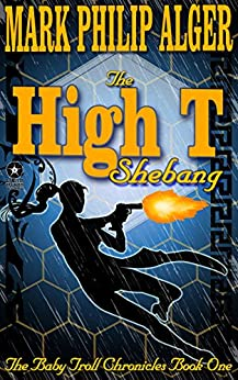 The High T Shebang (The Baby Troll Chronicles Book 1) by [Alger, Mark]