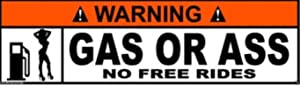 Warning Gas OR Ass NO Free Rides Sticker Laptop Sticker Toolbox Sticker Helmet Sticker
