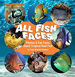 ALL FISH FACES: Photos and Fun Facts about Tropical Reef Fish (Ocean Friends Book 1) by [Minton, Tam Warner]