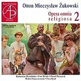 Otton Mieczyslaw Zukowski : Opéra Omnia Religiosa, Vol. 2. Dondalska, Wolak, Pecuszok, Rytel.