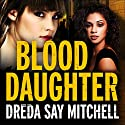 Blood Daughter: Flesh and Blood Trilogy, Book 3 Audiobook by Dreda Say Mitchell Narrated by Abigail Hardiman