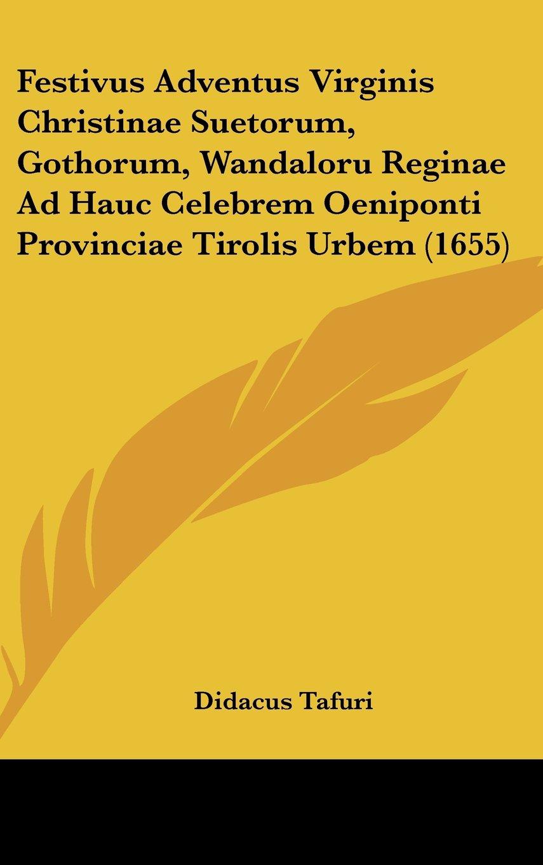 Read Online Festivus Adventus Virginis Christinae Suetorum, Gothorum, Wandaloru Reginae Ad Hauc Celebrem Oeniponti Provinciae Tirolis Urbem (1655) (Latin Edition) ePub fb2 ebook
