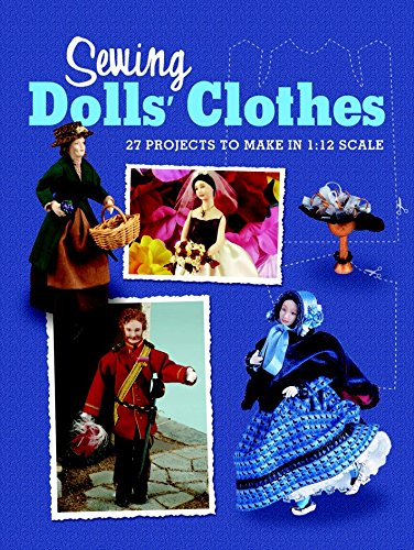 Dolls Miniature Magazine - Sewing Dolls' Clothes: 27 Projects to Make in 1:12 Scale