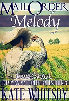 Mail Order Melody - A Clean Historical Mail Order Bride Story (Chapman Mail Order Brides Book 3) by [Whitsby, Kate]