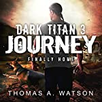 Dark Titan Journey: Finally Home: Dark Titan, Book 3 | Thomas A. Watson