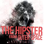 The Hipster from Outer Space: The Hipster Trilogy, Book 1 | Luke Kondor