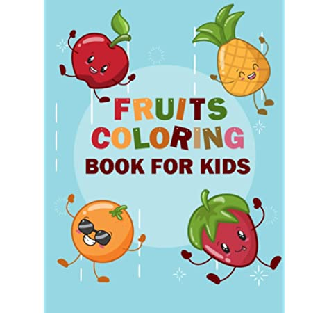 Fruits Coloring Book For Kids: Funny Design Best Fruits Activity Coloring  Book For Kids, Toddlers, Boys, And Girls - A Kids Coloring Book Of 50  Printable Pictures Of Fruits And Vegetables: Publishing,