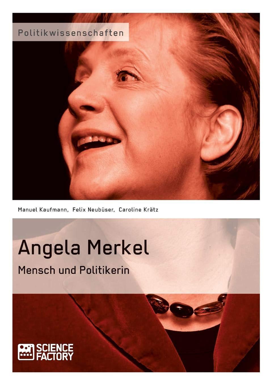 Angela Merkel Mensch Und Politikerin German Edition Neubuser Felix Kratz Caroline Kaufmann Manuel 9783956870446 Amazon Com Books
