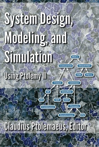 System Design, Modeling, and Simulation using Ptolemy Ii by Claudius Ptolemaeus (2013-09-27) (System Design Modeling And Simulation Using Ptolemy Ii)