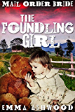 Mail Order Bride: The Foundling Girl (Historical Western Romance)