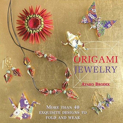 Origami Jewelry: More Than 40 Exquisite Designs to Fold and Wear pdf